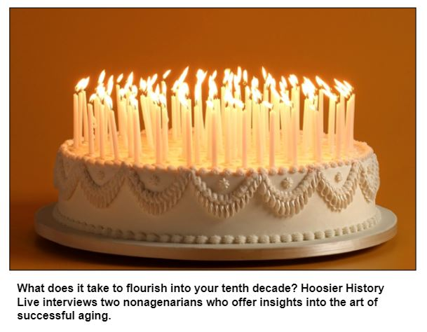 What does it take to flourish into your tenth decade? Hoosier History Live interviews two nonagenarians who offer insights into the art of successful aging.