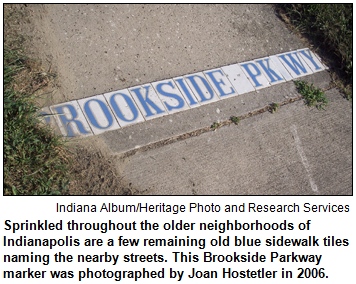 Sprinkled throughout the older neighborhoods of Indianapolis are a few remaining old blue sidewalk tiles naming the nearby streets. This Brookside Parkway marker was photographed by Joan Hostetler in 2006.