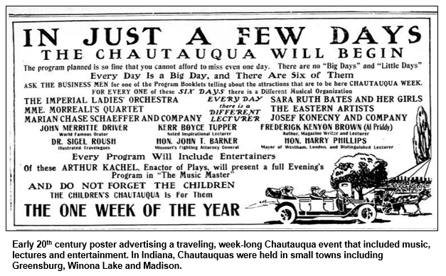 Early 20th century poster advertising a traveling, week-long Chautauqua event that included music, lectures and entertainment. In Indiana, Chautauquas were held in small towns including Greensburg, Winona Lake and Madison.