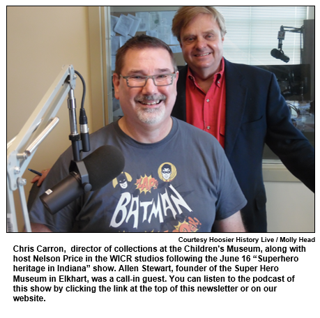 """Chris Carron,  director of collections at the Children's Museum, along with host Nelson Price in the WICR studios following the June 16 """"Superhero heritage in Indiana"""" show. Allen Stewart, founder of the Super Hero Museum in Elkhart, was a call-in guest. You can listen to the podcast of this show by clicking the link at the top of this newsletter or on our website. Courtesy Hoosier History Live / Molly Head."""