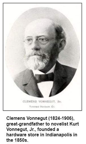 Clemens Vonnegut (1824-1906), great-grandfather to novelist Kurt Vonnegut, Jr., founded a hardware store in Indianapolis in the 1850s.