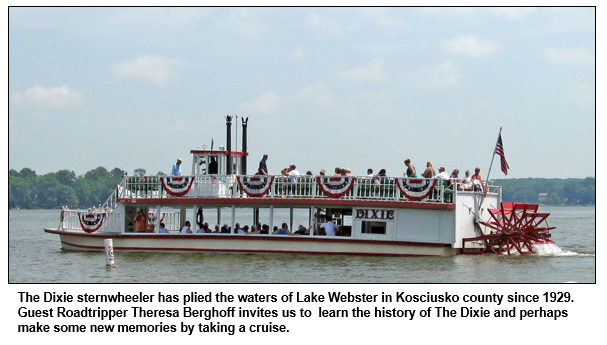 The Dixie sternwheeler has plied the waters of Lake Webster in Kosciusko county since 1929.  Guest Roadtripper Theresa Berghoff invites us to  learn the history of The Dixie and perhaps make some new memories by taking a cruise.