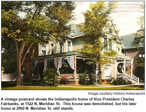 A vintage postcard shows the Indianapolis home of Vice President Charles Fairbanks, at 1522 N. Meridian St.  This house was demolished, but his later home at 2960 N. Meridian St. still stands. Image courtesy historicindianapolis.com.