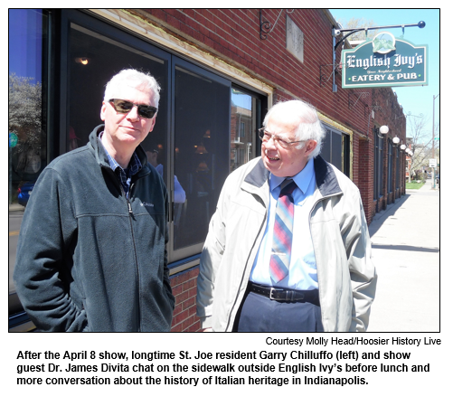 After the April 8 show, longtime St. Joe resident Garry Chilluffo (left) and show guest Dr. James Divita chat on the sidewalk outside English Ivy's before lunch and more conversation about the history of Italian heritage in Indianapolis. Photo by Molly Head/Hoosier History Live.