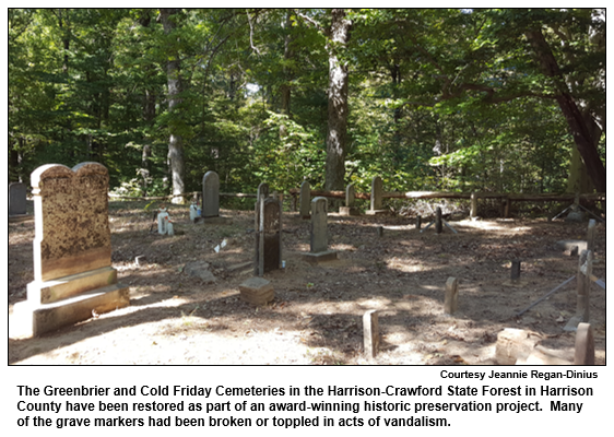 The Greenbrier and Cold Friday Cemeteries in the Harrison-Crawford State Forest in Harrison County have been restored as part of an award-winning historic preservation project.  Many of the grave markers had been broken or toppled in acts of vandalism.