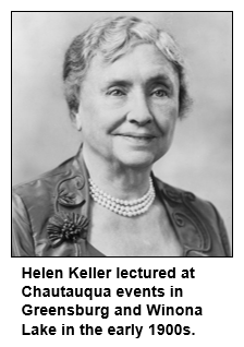 Helen Keller lectured at Chautauqua events in Greensburg and Lake Winona in the early 1900s.
