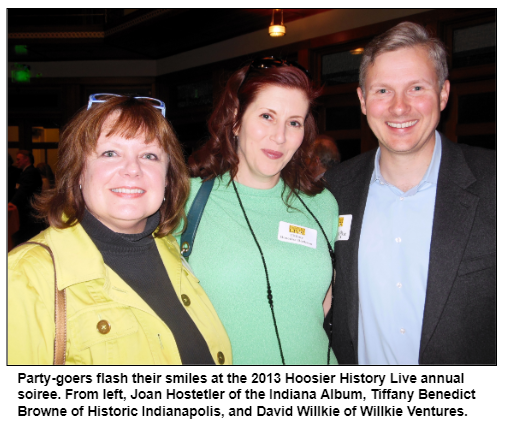 Party-goers flash their smiles at the 2013 Hoosier History Live annual soiree. From left, Joan Hostetler of the Indiana Album, Tiffany Benedict Browne of Historic Indianapolis, and David Willkie of Willkie Ventures.