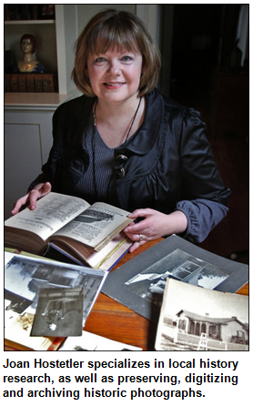Joan Hostetler specializes in local history research, as well as preserving, digitizing and archiving historic photographs.