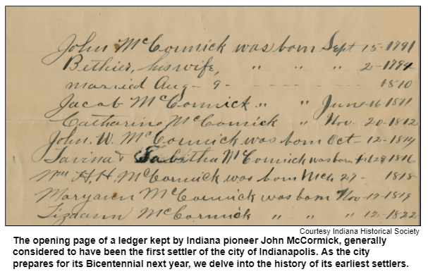 The opening page of a ledger kept by Indiana pioneer John McCormick, generally considered to have been the first settler of the city of Indianapolis. As the city prepares for its Bicentennial next year, we delve into the history of its earliest settlers. Courtesy Indiana Historical Society.