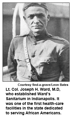Lt. Col. Joseph H. Ward, M.D, who established Ward's Sanitarium in Indianapolis. It was one of the first health-care facilities in the state dedicated to serving African Americans. Courtesy Leon Bates.