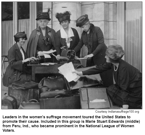 Leaders in the women's suffrage movement toured the United States to promote their cause. Included in this group is Marie Stuart Edwards (middle) from Peru, Ind., who became prominent in the National League of Women Voters. Courtesy indianasuffrage100.org
