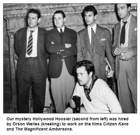 Our mystery Hollywood Hoosier (second from left) was hired by Orson Welles (kneeling) to work on the films Citizen Kane and The Magnificent Ambersons.