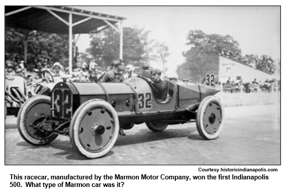 This racecar, manufactured by the Marmon Motor Company, won the first Indianapolis 500.  What type of Marmon car was it? Courtesy historicindianapolis.com.