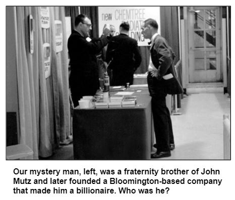 Our mystery man, left, was a fraternity brother of John Mutz and later founded a Bloomington-based company that made him a billionaire. Who was he?