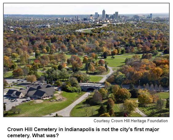 Crown Hill Cemetery in Indianapolis is not the city's first major cemetery. What was?