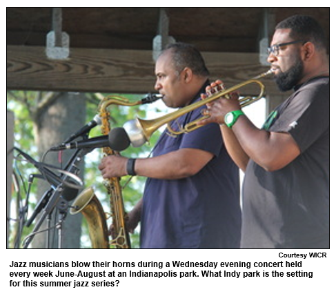 Jazz musicians blow their horns during a Wednesday evening concert held every week June-August at an Indianapolis park. What Indy park is the setting for this summer jazz series? Courtesy WICR
