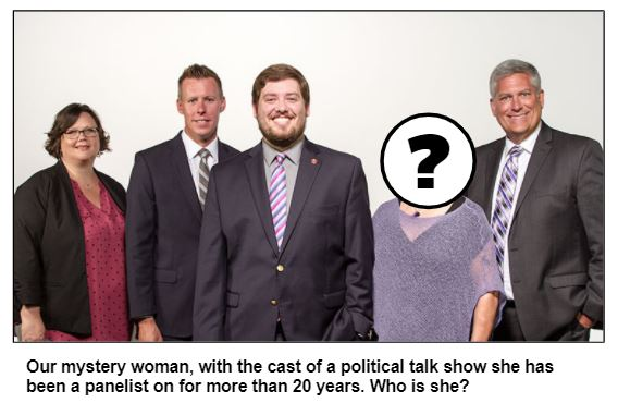Our mystery woman, with the cast of a political talk show she has been a panelist on for more than 20 years. Who is she?