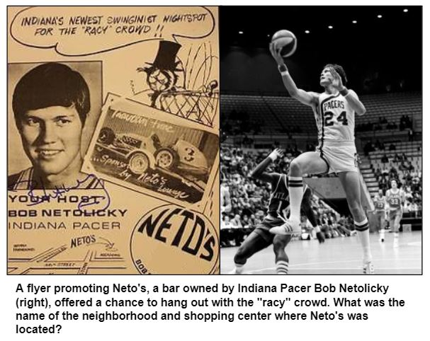"A flyer promoting Neto's, a bar owned by Indiana Pacer Bob Netolicky (right), offered a chance to hang out with the ""racy"" crowd. What was the name of the neighborhood and shopping center where Neto's was located?"