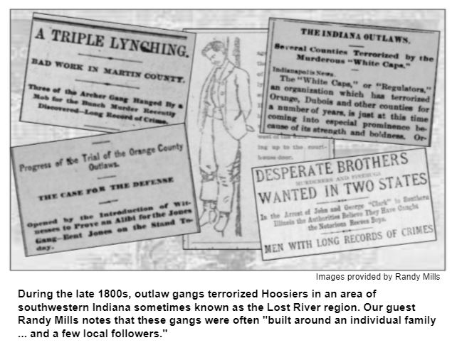 """During the late 1800s, outlaw gangs terrorized Hoosiers in an area of southwestern Indiana sometimes known as the Lost River region. Our guest Randy Mills notes that these gangs were often """"built around an individual family ... and a few local followers."""" Images provided by Randy Mills"""