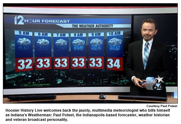 Hoosier History Live welcomes back the jaunty, multimedia meteorologist who bills himself as Indiana's Weatherman: Paul Poteet, the Indianapolis-based forecaster, weather historian and veteran broadcast personality. Courtesy Paul Poteet.