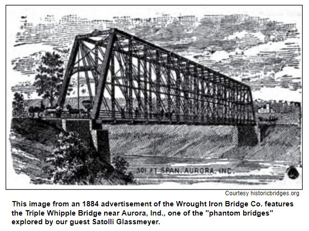 """This image from an 1884 advertisement of the Wrought Iron Bridge Co. features the Triple Whipple Bridge near Aurora, Ind., one of the """"phantom bridges"""" explored by our guest Satolli Glassmeyer. Courtesy historicbridges.com."""