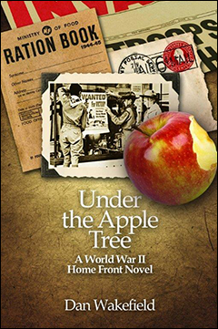 Book cover of Under the Apple Tree: A World War II Home Front Novel, by Dan Wakefield.