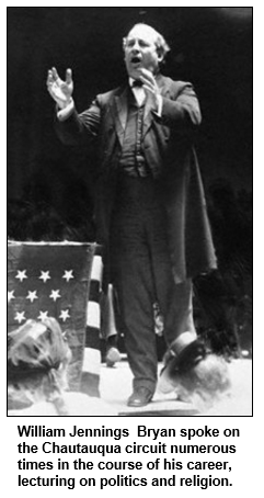 William Jennings Bryan spoke on the Chautauqua circuit numerous times in the course of his career lecturing on politics and religion.