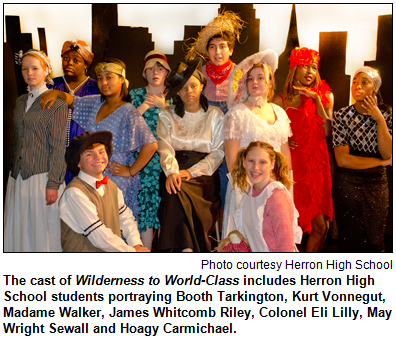The cast of Wilderness to World-Class includes Herron High School students portraying Booth Tarkington, Kurt Vonnegut, Madame Walker, James Whitcomb Riley, Colonel Eli Lilly, May Wright Sewall and Hoagy Carmichael. Photo courtesy Herron High School.